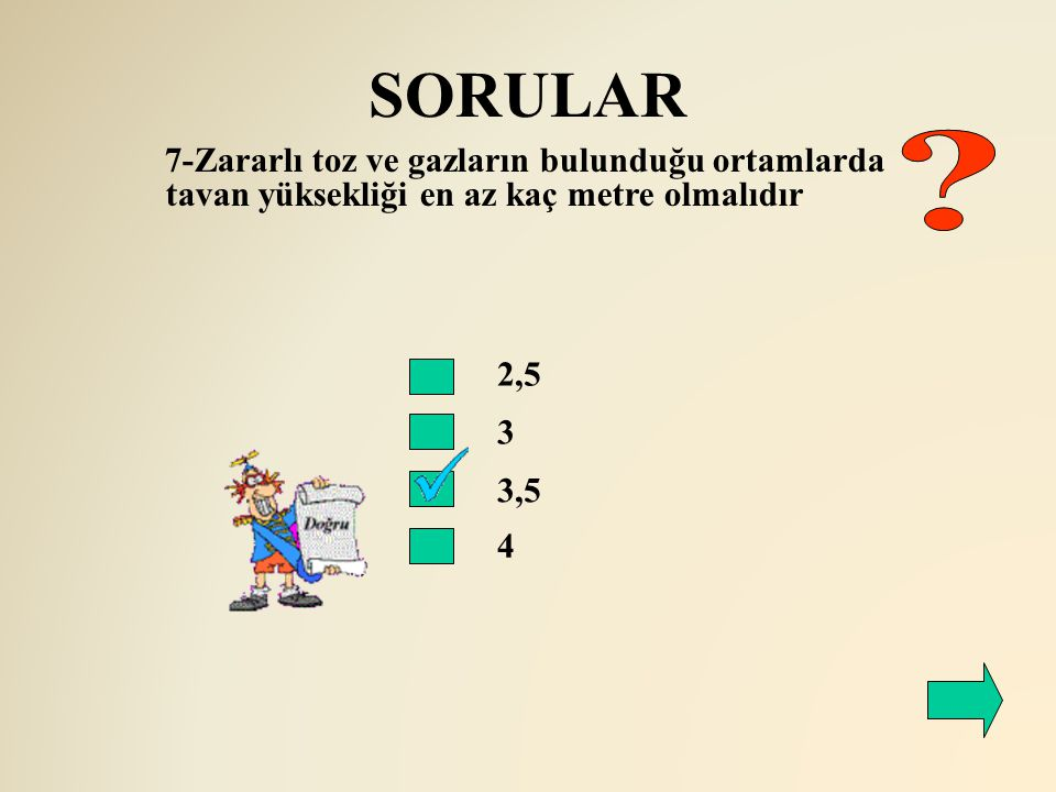 SORULAR 7-Zararlı toz ve gazların bulunduğu ortamlarda tavan yüksekliği en az kaç metre olmalıdır.