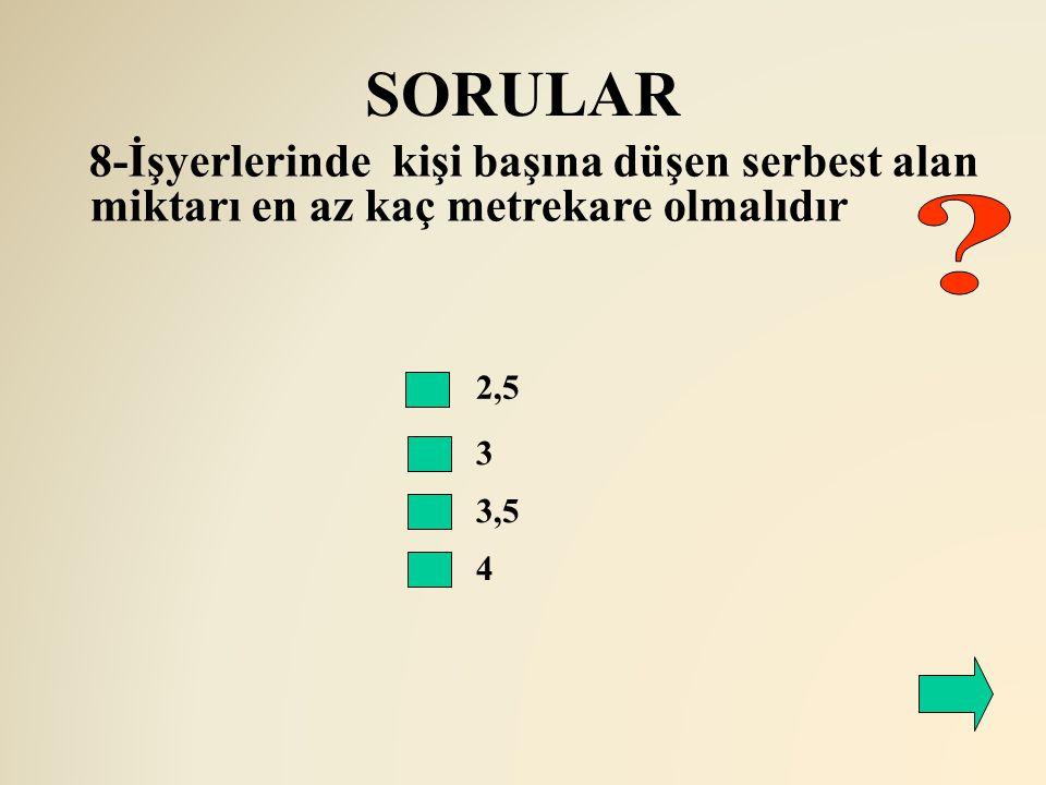 SORULAR 8-İşyerlerinde kişi başına düşen serbest alan miktarı en az kaç metrekare olmalıdır. 2,5.