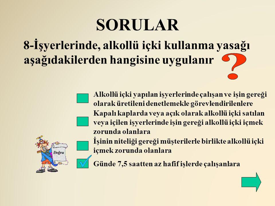 SORULAR 8-İşyerlerinde, alkollü içki kullanma yasağı aşağıdakilerden hangisine uygulanır.