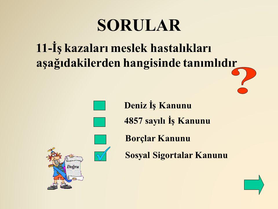 SORULAR 11-İş kazaları meslek hastalıkları aşağıdakilerden hangisinde tanımlıdır. Deniz İş Kanunu.