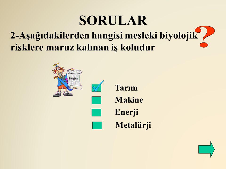 SORULAR 2-Aşağıdakilerden hangisi mesleki biyolojik risklere maruz kalınan iş koludur. Tarım. Makine.
