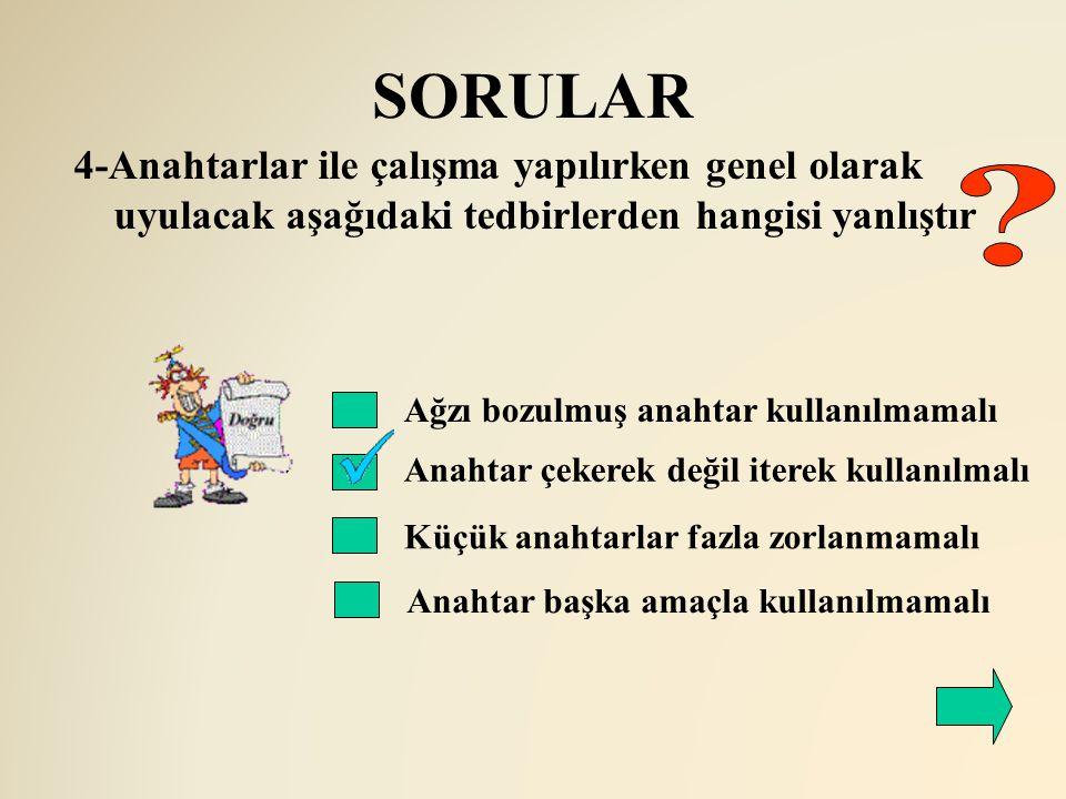SORULAR 4-Anahtarlar ile çalışma yapılırken genel olarak uyulacak aşağıdaki tedbirlerden hangisi yanlıştır.