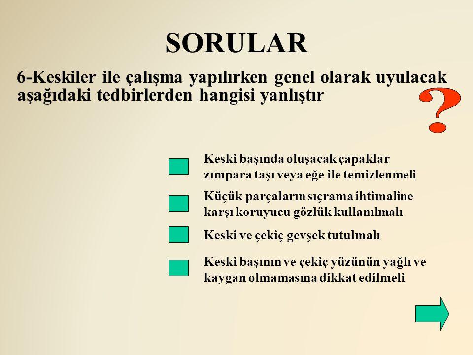 SORULAR 6-Keskiler ile çalışma yapılırken genel olarak uyulacak aşağıdaki tedbirlerden hangisi yanlıştır.