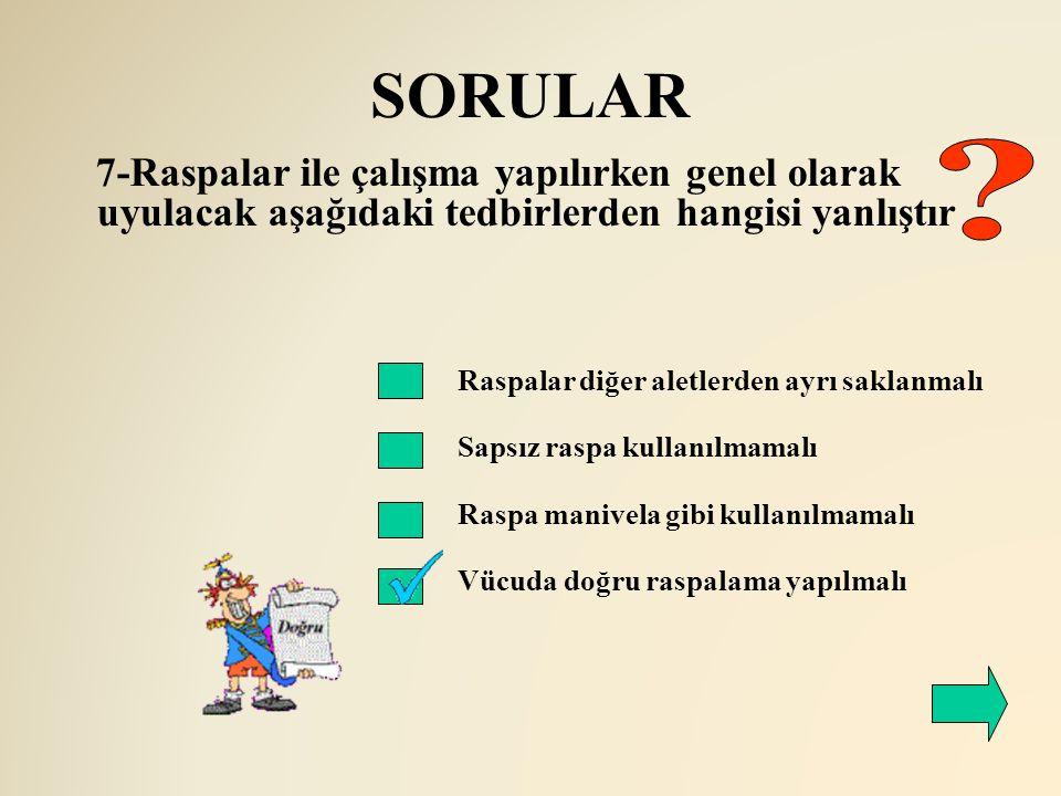 SORULAR 7-Raspalar ile çalışma yapılırken genel olarak uyulacak aşağıdaki tedbirlerden hangisi yanlıştır.