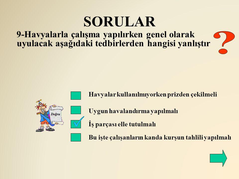 SORULAR 9-Havyalarla çalışma yapılırken genel olarak uyulacak aşağıdaki tedbirlerden hangisi yanlıştır.