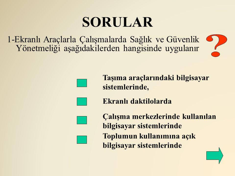 SORULAR 1-Ekranlı Araçlarla Çalışmalarda Sağlık ve Güvenlik Yönetmeliği aşağıdakilerden hangisinde uygulanır.