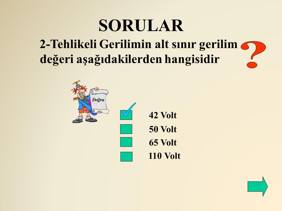 SORULAR 2-Tehlikeli Gerilimin alt sınır gerilim değeri aşağıdakilerden hangisidir. 42 Volt. 50 Volt.