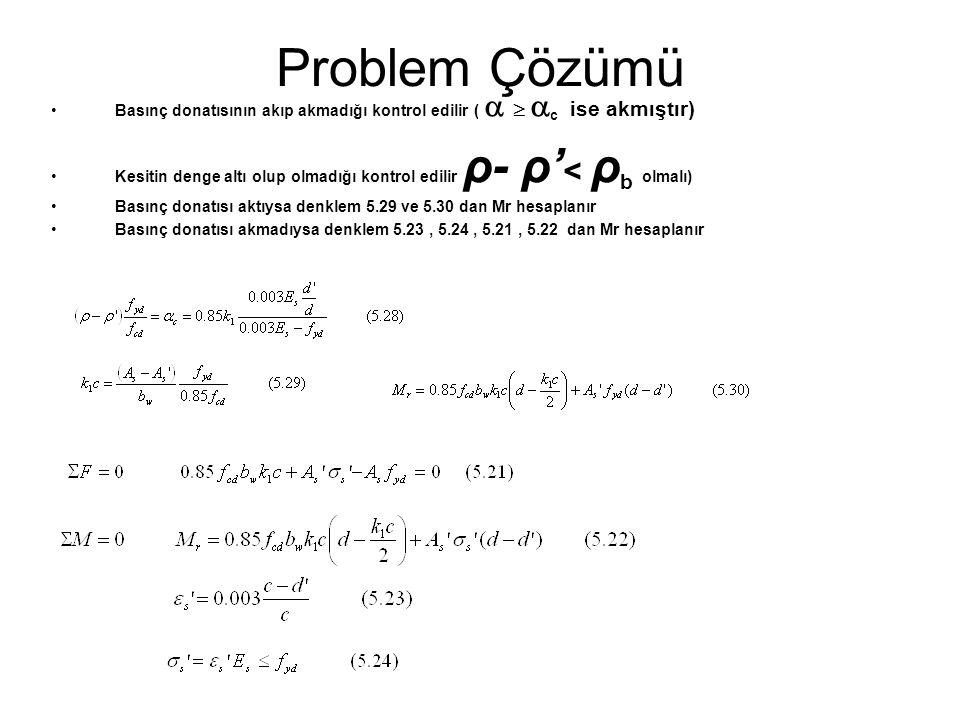 Problem Çözümü Basınç donatısının akıp akmadığı kontrol edilir (   c ise akmıştır)