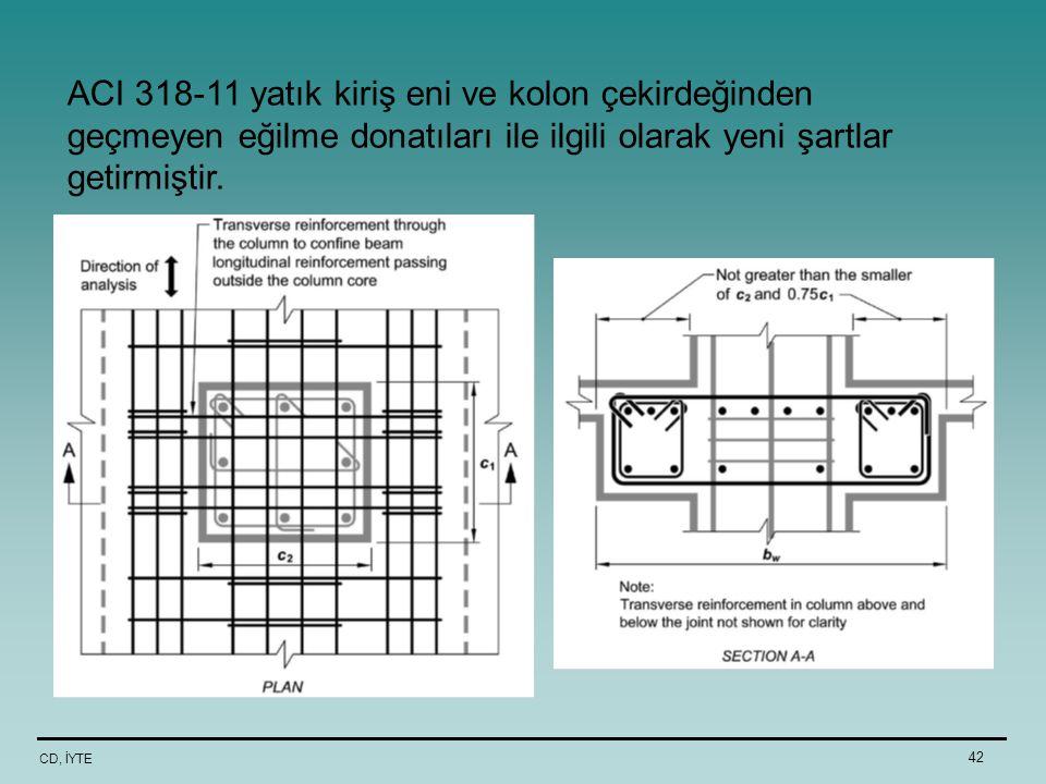 ACI 318-11 yatık kiriş eni ve kolon çekirdeğinden geçmeyen eğilme donatıları ile ilgili olarak yeni şartlar getirmiştir.