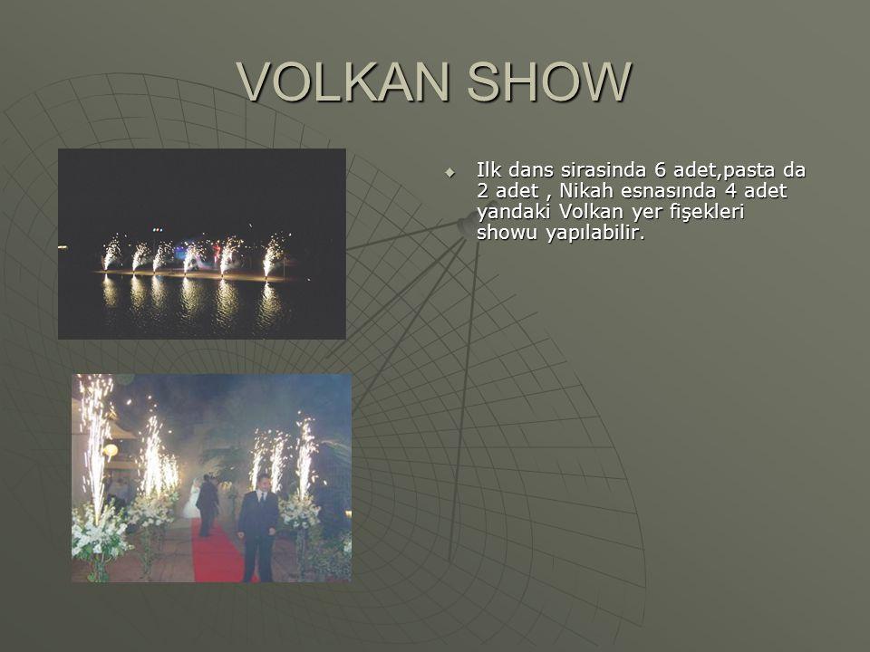 VOLKAN SHOW Ilk dans sirasinda 6 adet,pasta da 2 adet , Nikah esnasında 4 adet yandaki Volkan yer fişekleri showu yapılabilir.