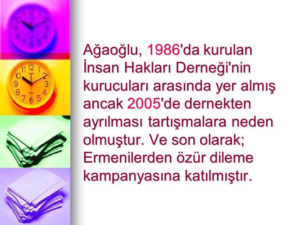 Ağaoğlu, 1986 da kurulan İnsan Hakları Derneği nin kurucuları arasında yer almış ancak 2005 de dernekten ayrılması tartışmalara neden olmuştur.