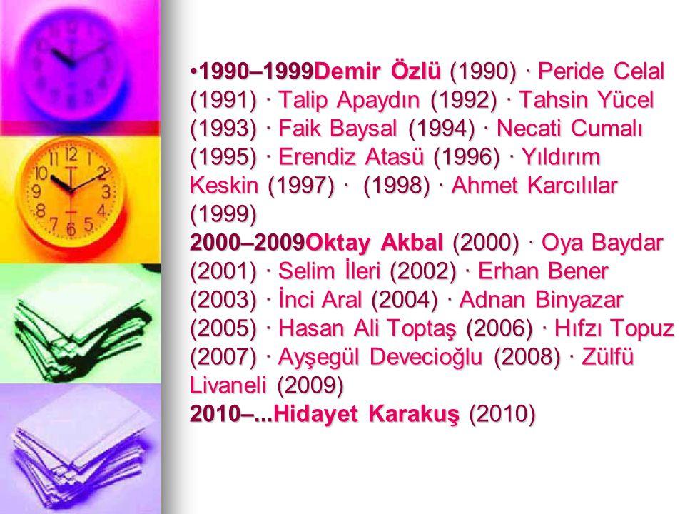 1990–1999Demir Özlü (1990) · Peride Celal (1991) · Talip Apaydın (1992) · Tahsin Yücel (1993) · Faik Baysal (1994) · Necati Cumalı (1995) · Erendiz Atasü (1996) · Yıldırım Keskin (1997) · (1998) · Ahmet Karcılılar (1999) 2000–2009Oktay Akbal (2000) · Oya Baydar (2001) · Selim İleri (2002) · Erhan Bener (2003) · İnci Aral (2004) · Adnan Binyazar (2005) · Hasan Ali Toptaş (2006) · Hıfzı Topuz (2007) · Ayşegül Devecioğlu (2008) · Zülfü Livaneli (2009) 2010–...Hidayet Karakuş (2010)