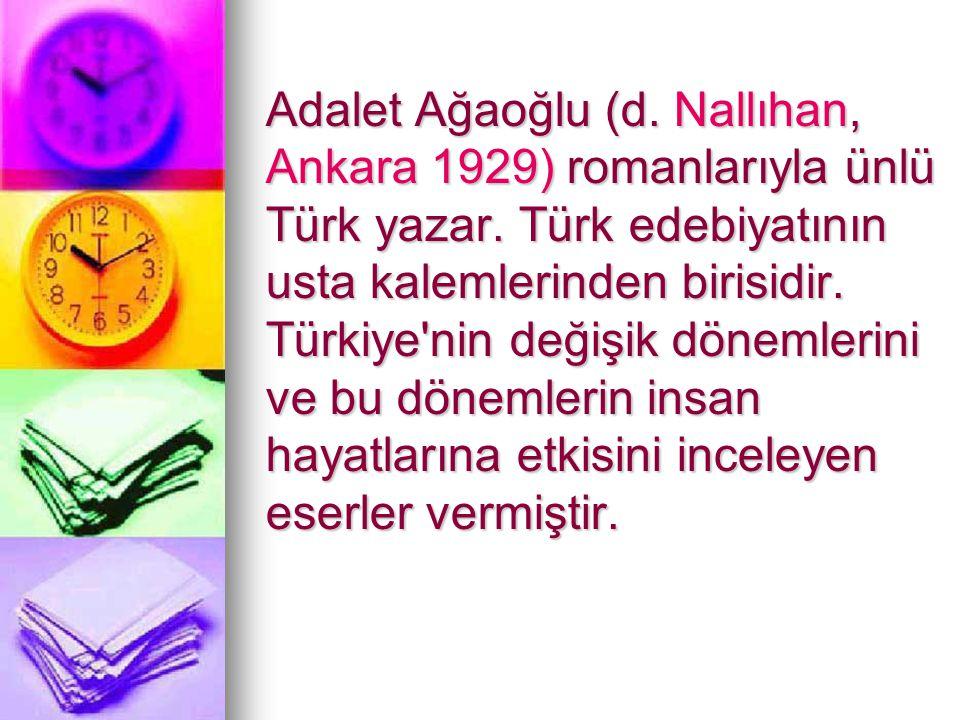Adalet Ağaoğlu (d. Nallıhan, Ankara 1929) romanlarıyla ünlü Türk yazar