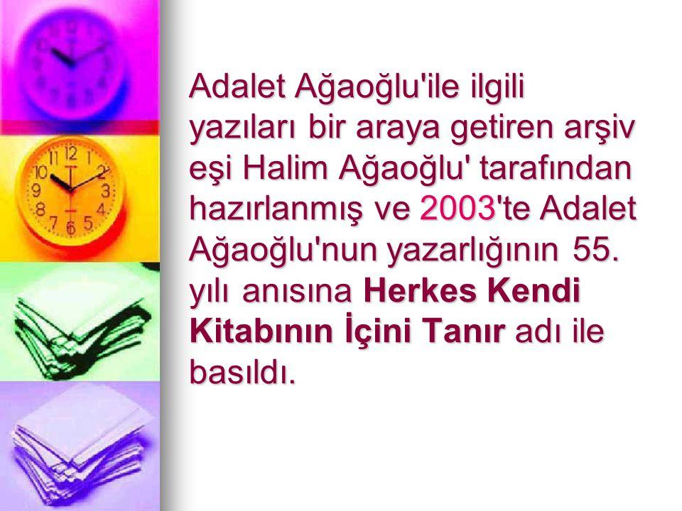 Adalet Ağaoğlu ile ilgili yazıları bir araya getiren arşiv eşi Halim Ağaoğlu tarafından hazırlanmış ve 2003 te Adalet Ağaoğlu nun yazarlığının 55.