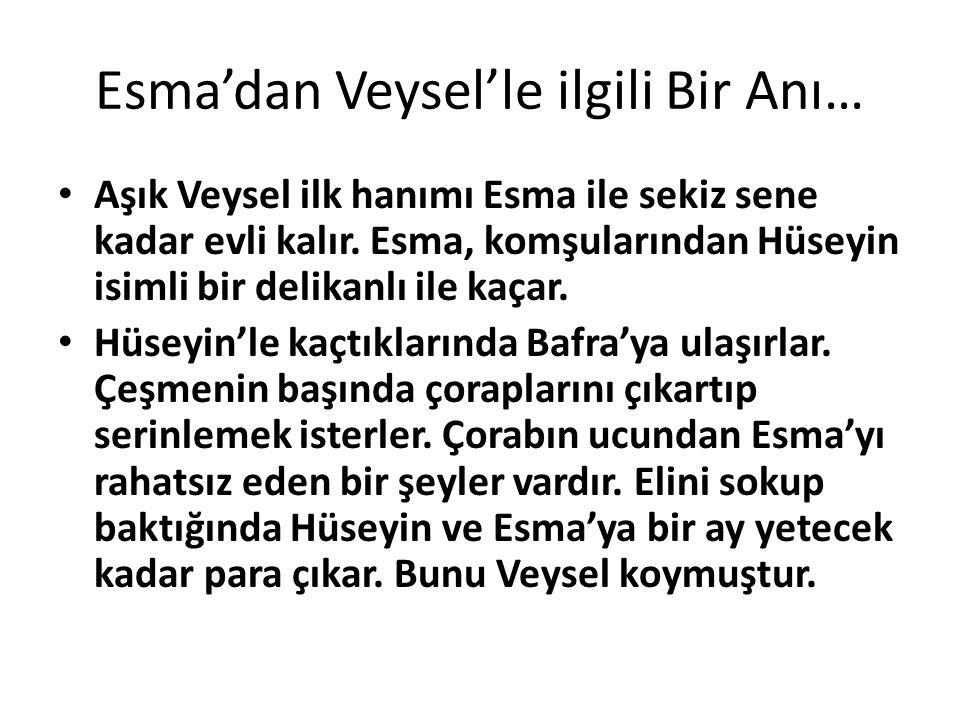 Esma'dan Veysel'le ilgili Bir Anı…