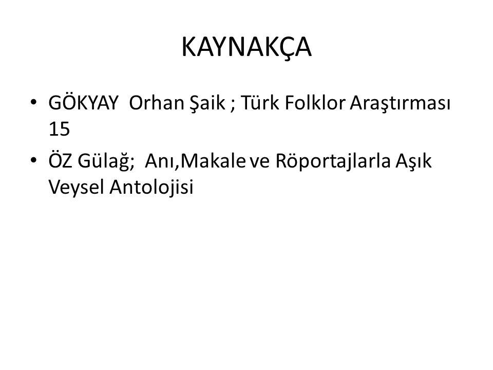 KAYNAKÇA GÖKYAY Orhan Şaik ; Türk Folklor Araştırması 15