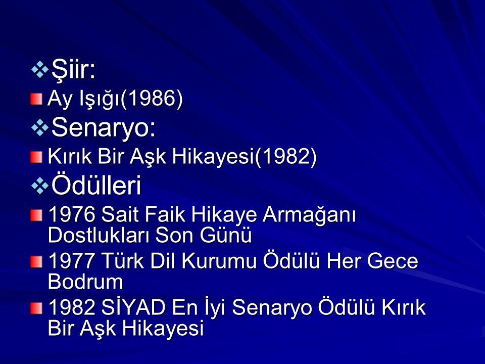 Şiir: Senaryo: Ödülleri Ay Işığı(1986) Kırık Bir Aşk Hikayesi(1982)