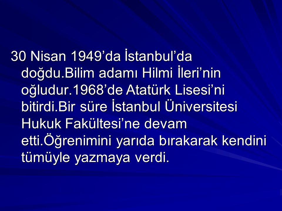 30 Nisan 1949'da İstanbul'da doğdu.Bilim adamı Hilmi İleri'nin oğludur.1968'de Atatürk Lisesi'ni bitirdi.Bir süre İstanbul Üniversitesi Hukuk Fakültesi'ne devam etti.Öğrenimini yarıda bırakarak kendini tümüyle yazmaya verdi.