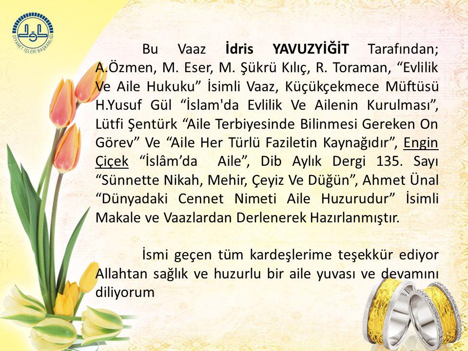 Bu Vaaz İdris YAVUZYİĞİT Tarafından; A. Özmen, M. Eser, M