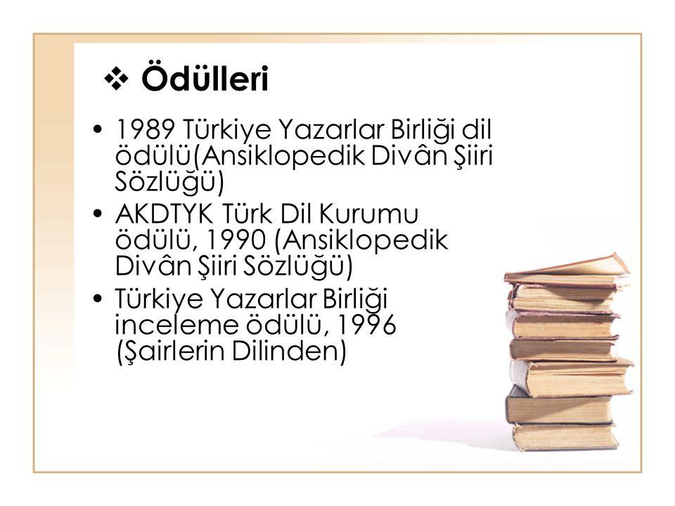 Ödülleri 1989 Türkiye Yazarlar Birliği dil ödülü(Ansiklopedik Divân Şiiri Sözlüğü)