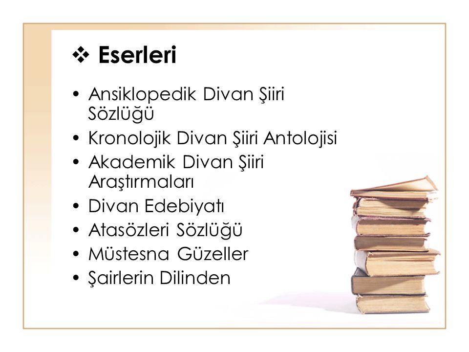 Eserleri Ansiklopedik Divan Şiiri Sözlüğü