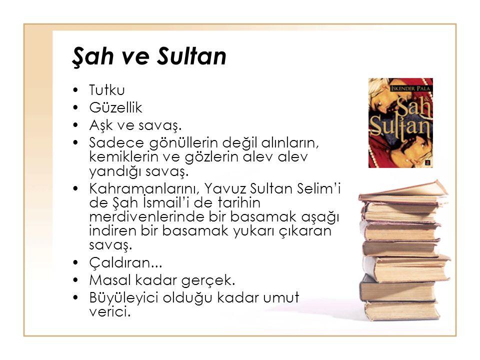 Şah ve Sultan Tutku Güzellik Aşk ve savaş.