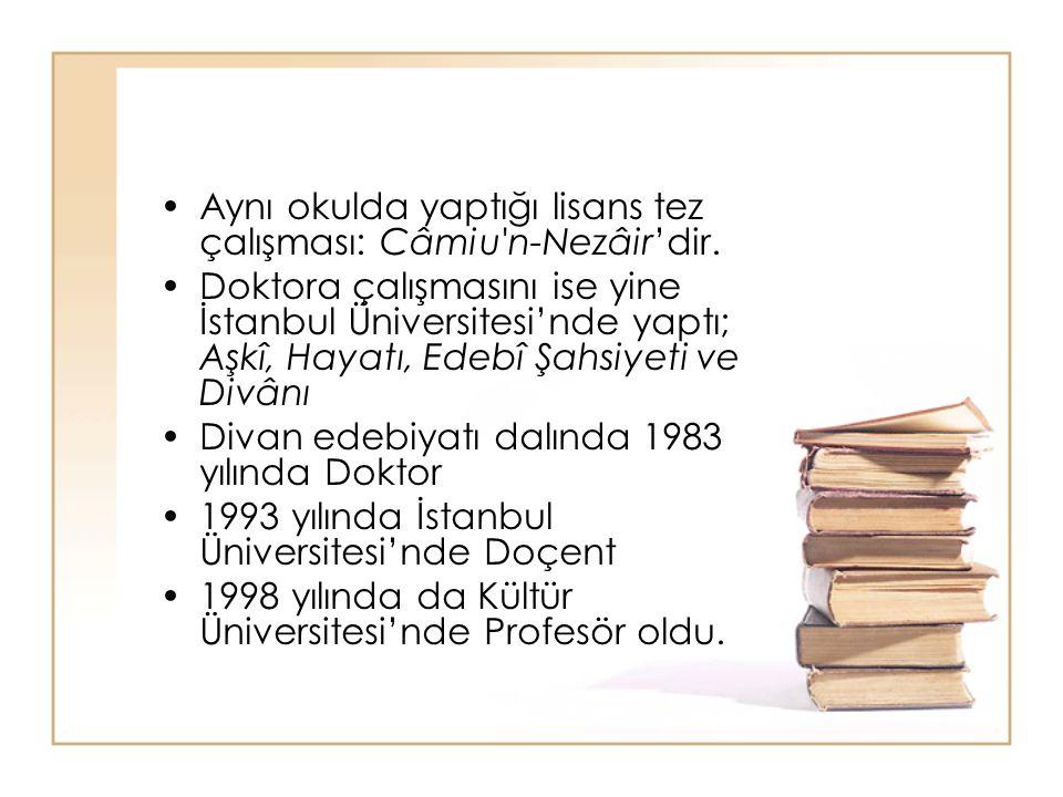 Aynı okulda yaptığı lisans tez çalışması: Câmiu n-Nezâir'dir.