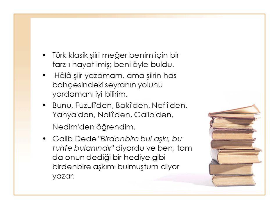 Türk klasik şiiri meğer benim için bir tarz-ı hayat imiş; beni öyle buldu.