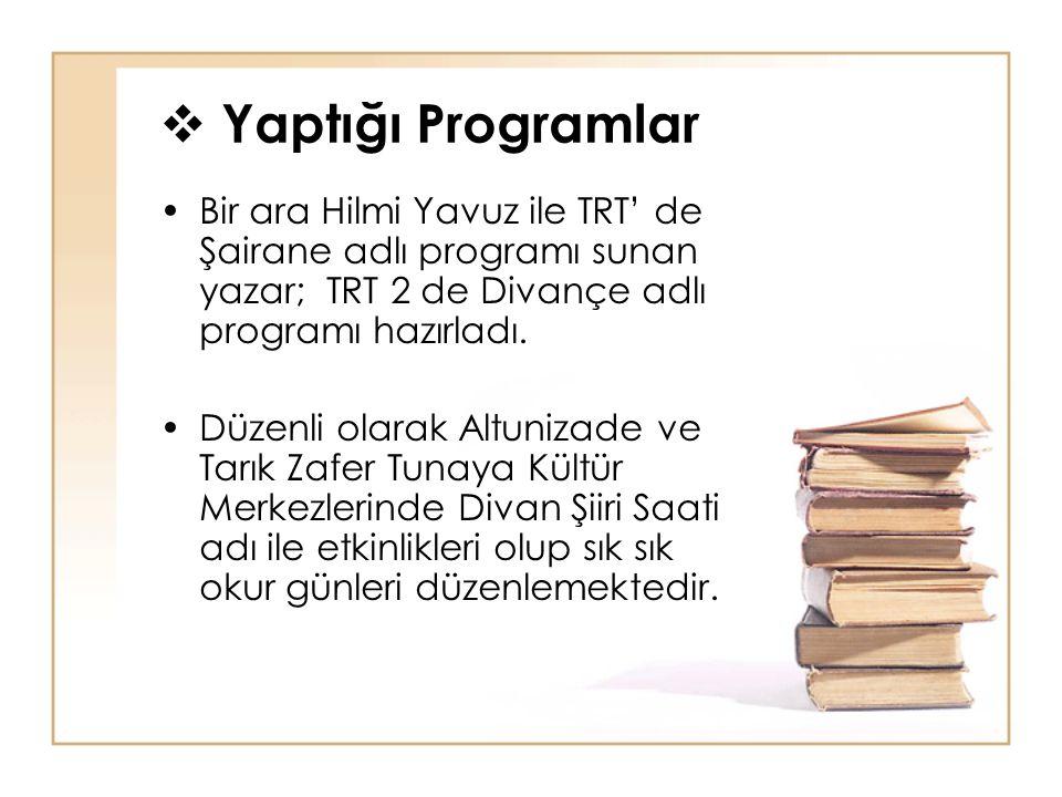 Yaptığı Programlar Bir ara Hilmi Yavuz ile TRT' de Şairane adlı programı sunan yazar; TRT 2 de Divançe adlı programı hazırladı.