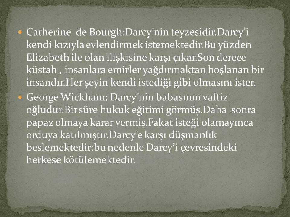 Catherine de Bourgh:Darcy'nin teyzesidir