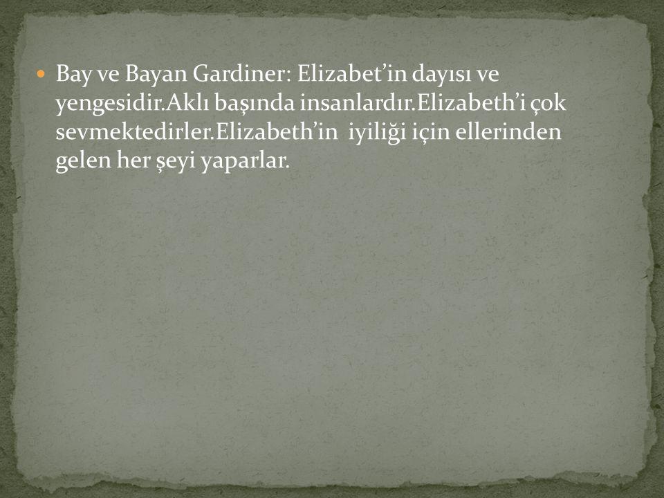 Bay ve Bayan Gardiner: Elizabet'in dayısı ve yengesidir