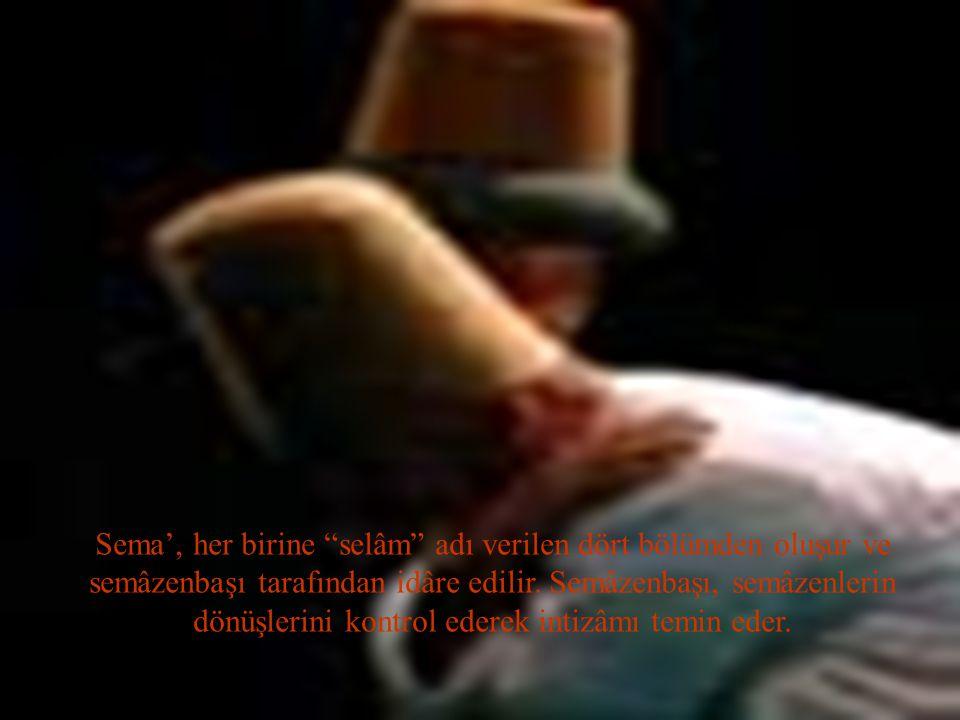 Sema', her birine selâm adı verilen dört bölümden oluşur ve semâzenbaşı tarafından idâre edilir.
