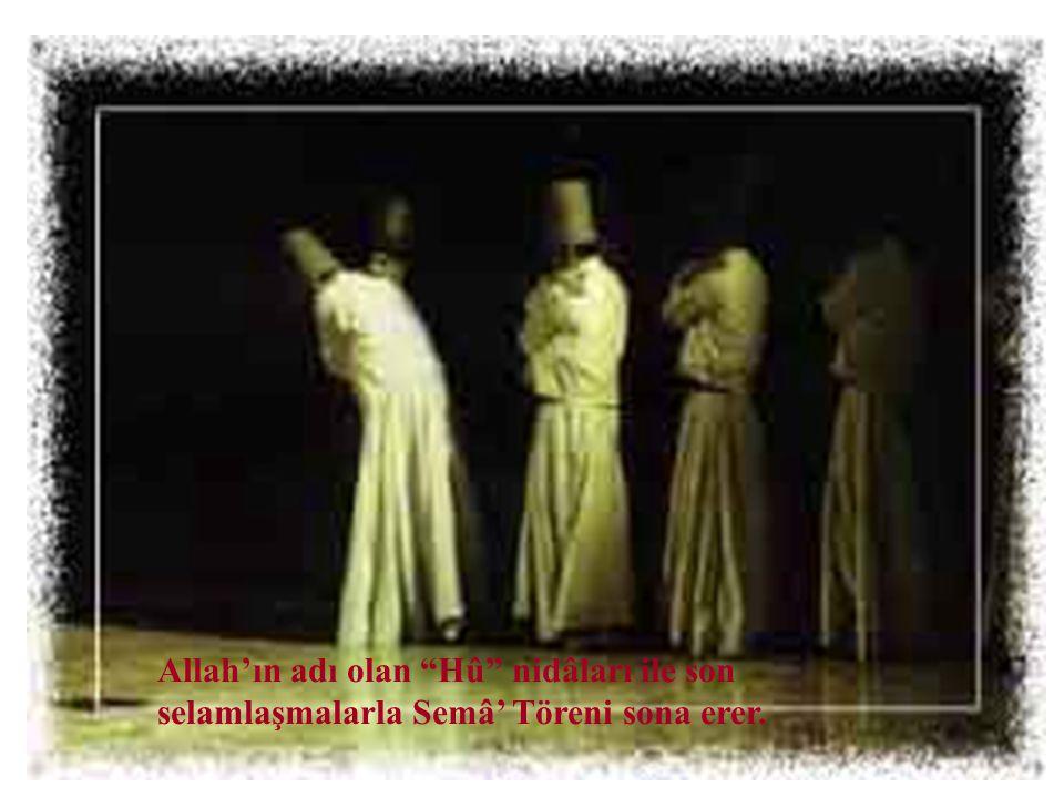 Allah'ın adı olan Hû nidâları ile son selamlaşmalarla Semâ' Töreni sona erer.