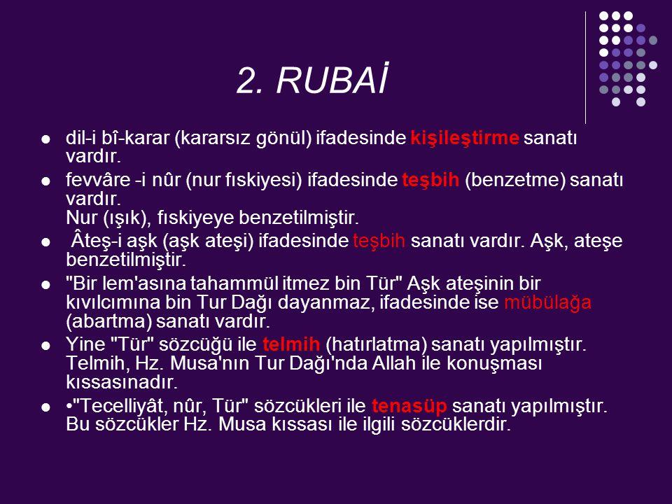 2. RUBAİ dil-i bî-karar (kararsız gönül) ifadesinde kişileştirme sanatı vardır.