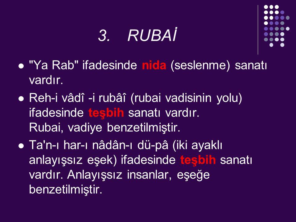 3. RUBAİ Ya Rab ifadesinde nida (seslenme) sanatı vardır.