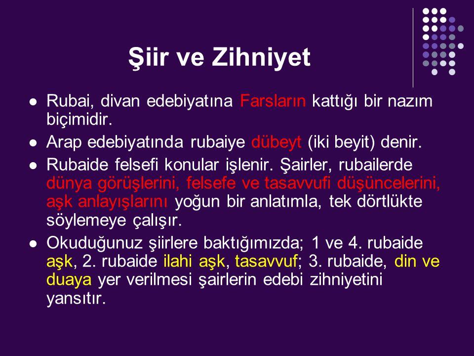 Şiir ve Zihniyet Rubai, divan edebiyatına Farsların kattığı bir nazım biçimidir. Arap edebiyatında rubaiye dübeyt (iki beyit) denir.