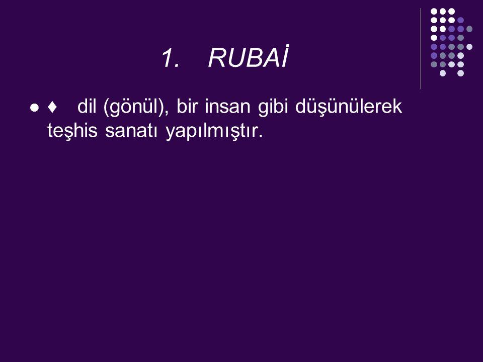 1. RUBAİ ♦ dil (gönül), bir insan gibi düşünülerek teşhis sanatı yapılmıştır.