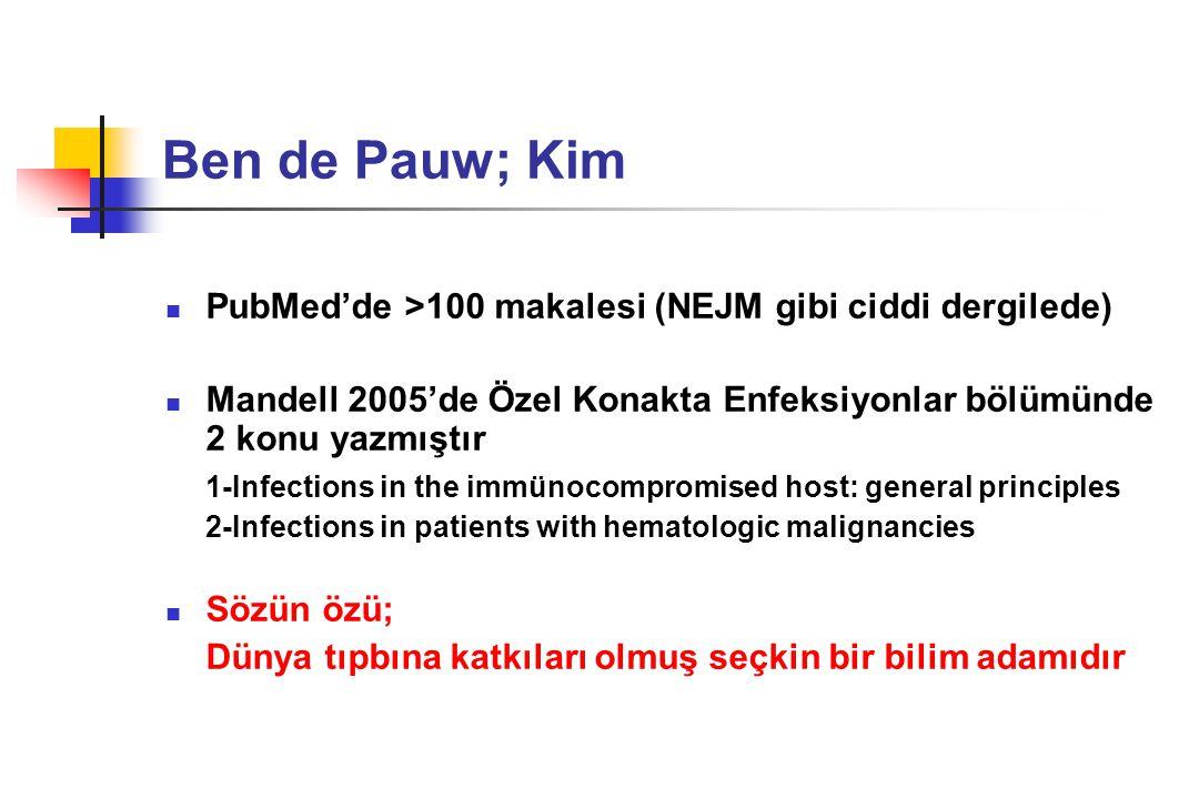 Ben de Pauw; Kim PubMed'de >100 makalesi (NEJM gibi ciddi dergilede) Mandell 2005'de Özel Konakta Enfeksiyonlar bölümünde 2 konu yazmıştır.