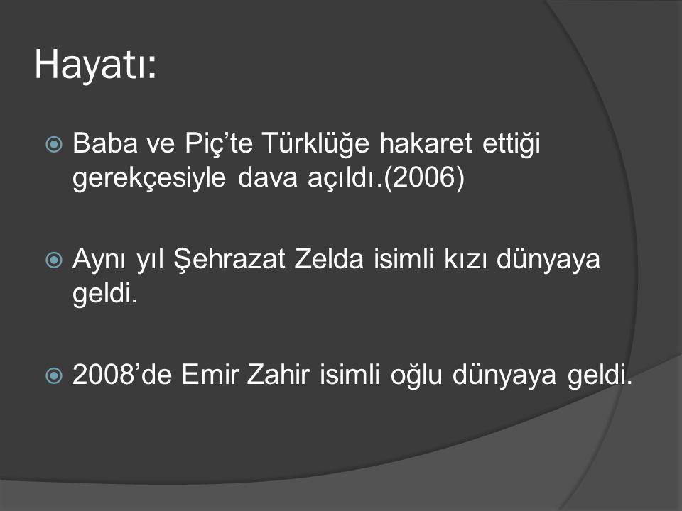 Hayatı: Baba ve Piç'te Türklüğe hakaret ettiği gerekçesiyle dava açıldı.(2006) Aynı yıl Şehrazat Zelda isimli kızı dünyaya geldi.