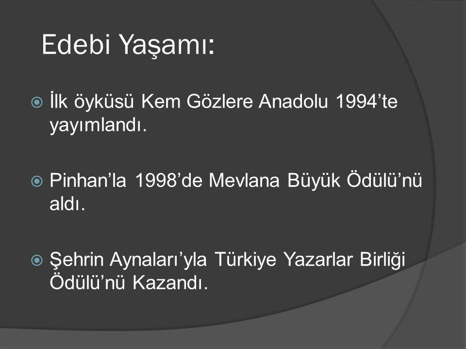Edebi Yaşamı: İlk öyküsü Kem Gözlere Anadolu 1994'te yayımlandı.
