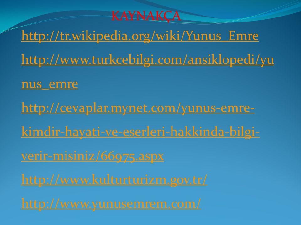 KAYNAKÇA http://tr.wikipedia.org/wiki/Yunus_Emre. http://www.turkcebilgi.com/ansiklopedi/yunus_emre.