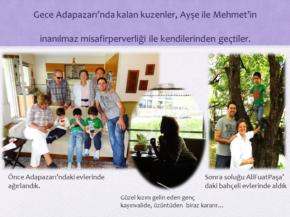 Gece Adapazarı'nda kalan kuzenler, Ayşe ile Mehmet'in inanılmaz misafirperverliği ile kendilerinden geçtiler.