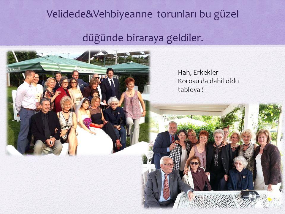 Velidede&Vehbiyeanne torunları bu güzel düğünde biraraya geldiler.