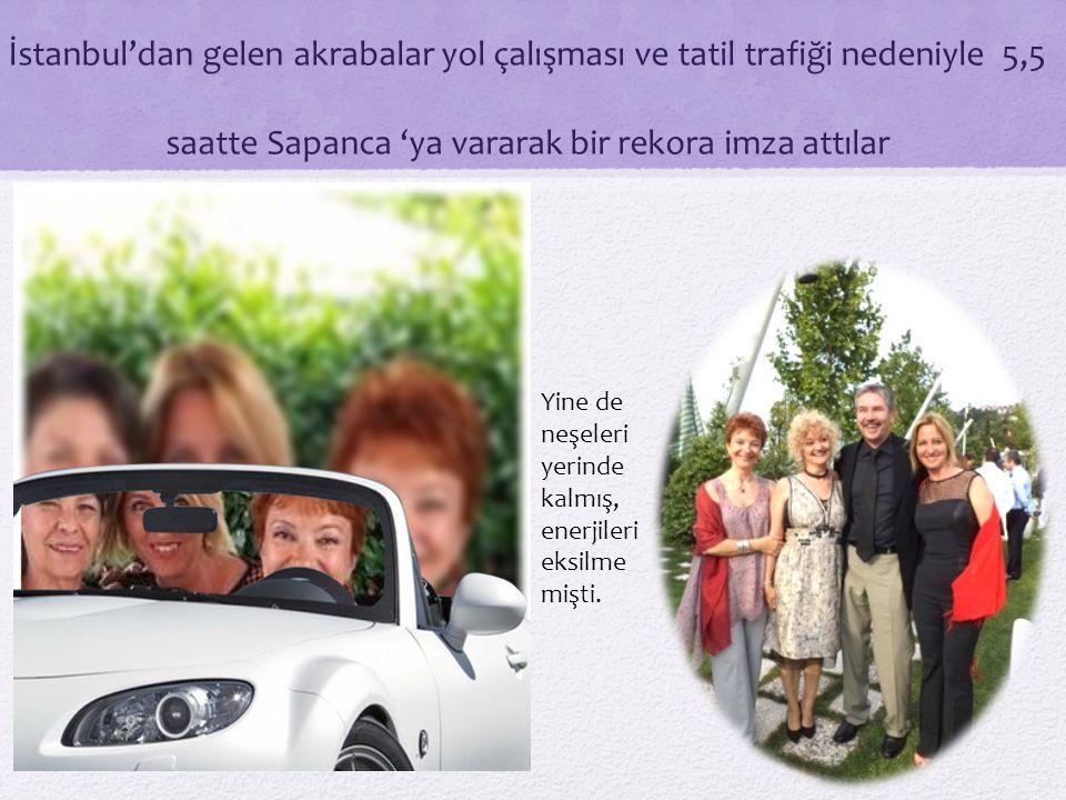 İstanbul'dan gelen akrabalar yol çalışması ve tatil trafiği nedeniyle 5,5 saatte Sapanca 'ya vararak bir rekora imza attılar