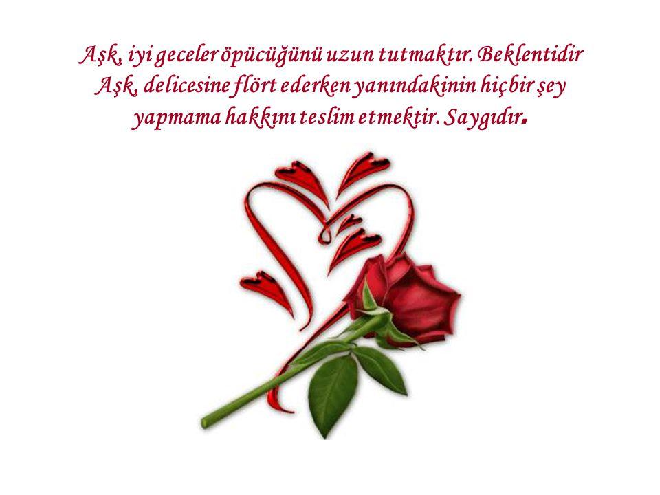 Aşk, iyi geceler öpücüğünü uzun tutmaktır