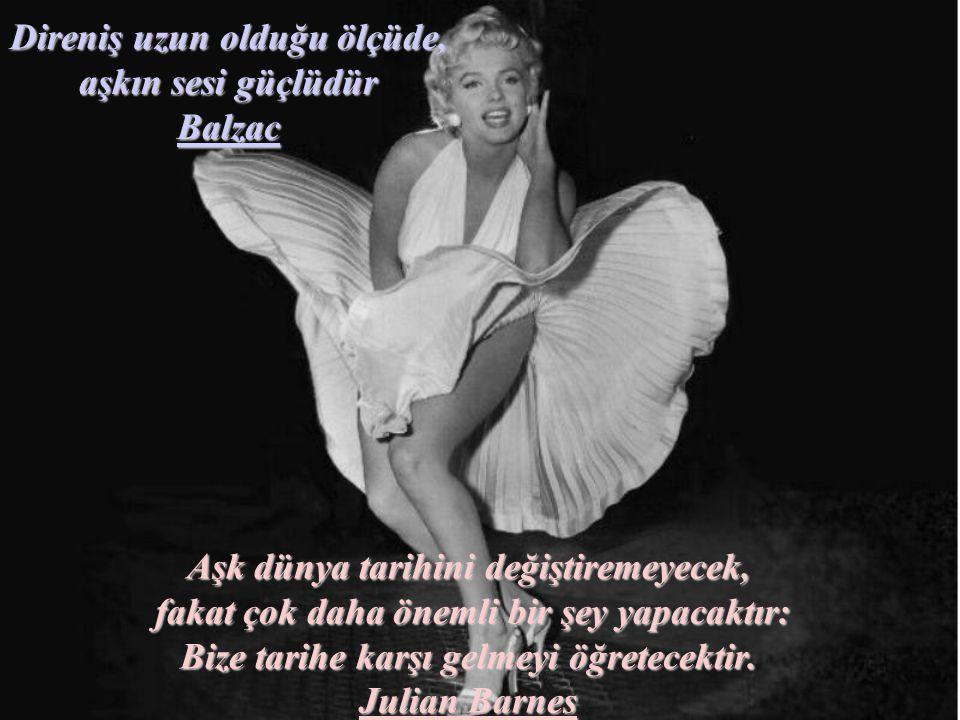 Direniş uzun olduğu ölçüde, aşkın sesi güçlüdür Balzac