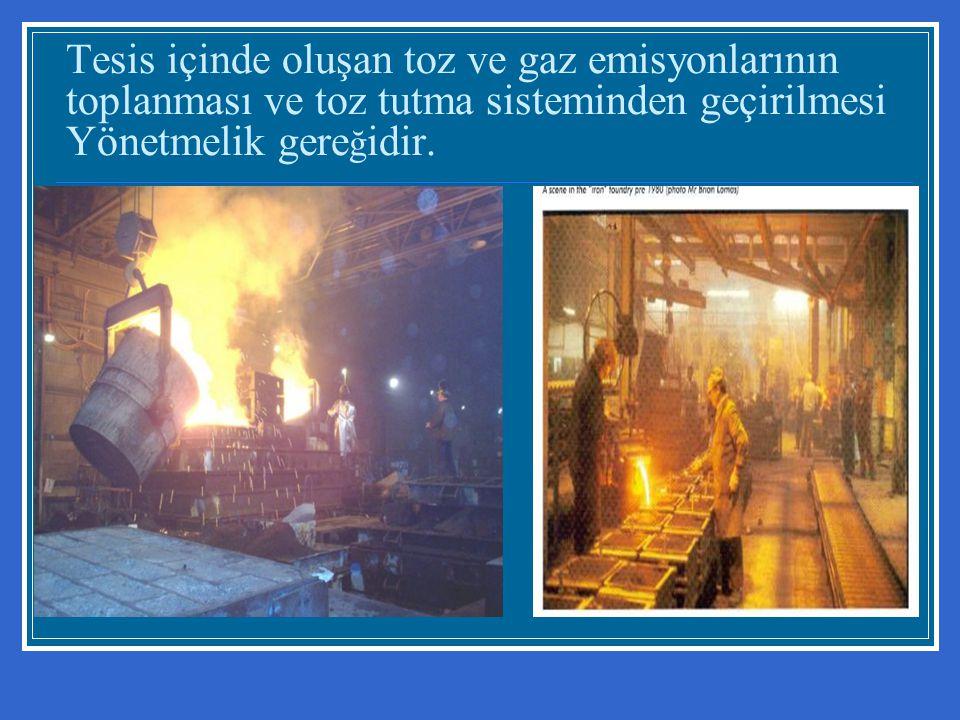 Tesis içinde oluşan toz ve gaz emisyonlarının toplanması ve toz tutma sisteminden geçirilmesi Yönetmelik gereğidir.