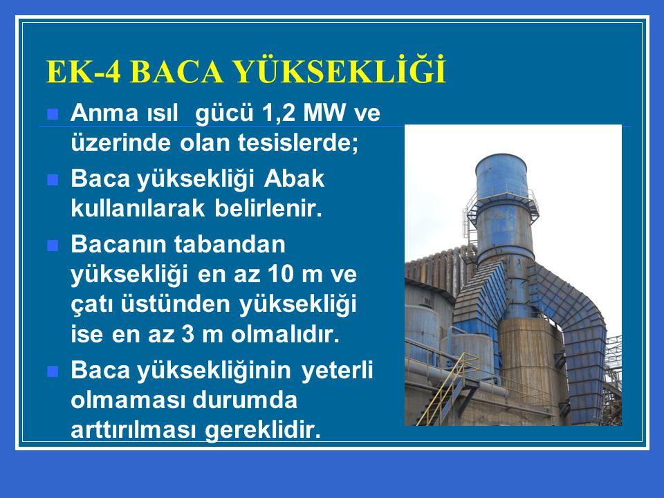 EK-4 BACA YÜKSEKLİĞİ Anma ısıl gücü 1,2 MW ve üzerinde olan tesislerde; Baca yüksekliği Abak kullanılarak belirlenir.