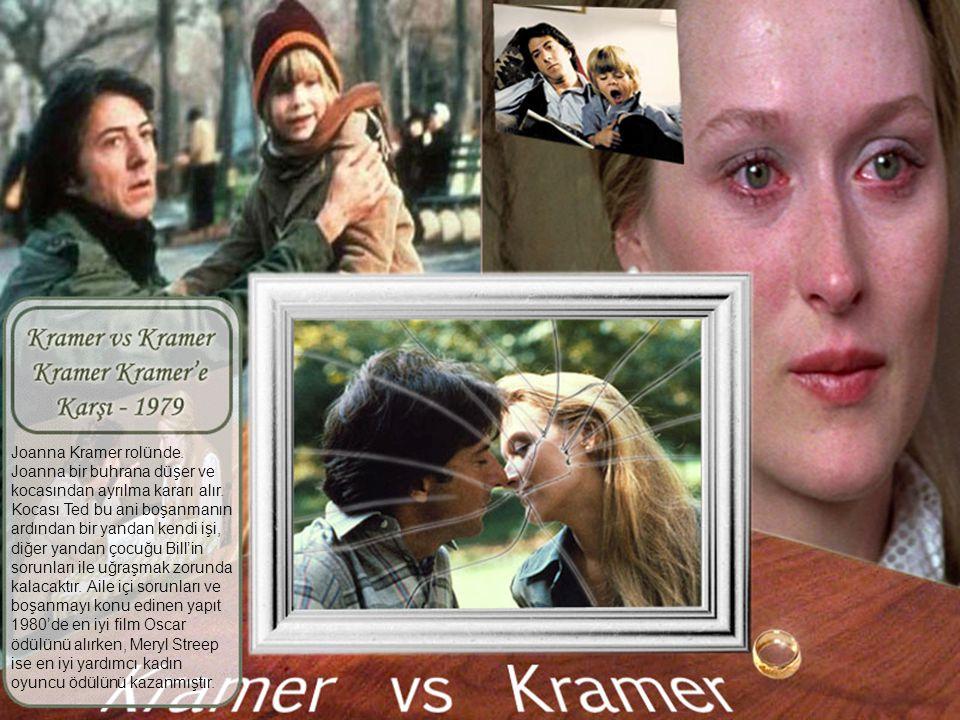 Joanna Kramer rolünde. Joanna bir buhrana düşer ve. kocasından ayrılma kararı alır. Kocası Ted bu ani boşanmanın.