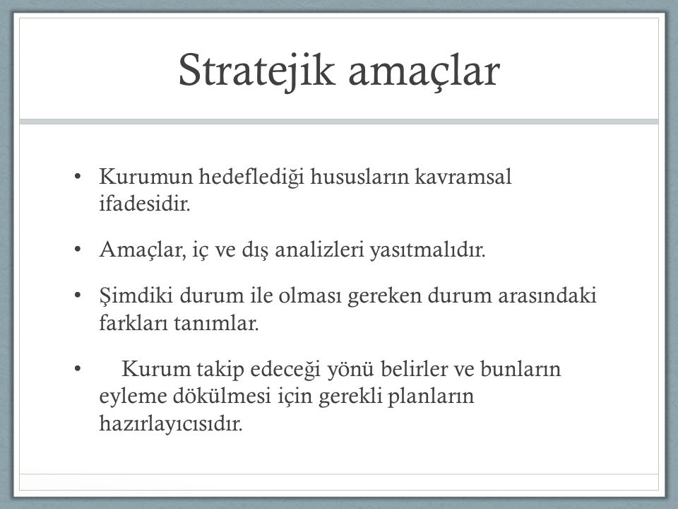 Stratejik amaçlar Kurumun hedeflediği hususların kavramsal ifadesidir.
